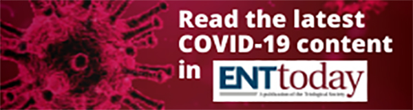 Read the latest COVID-19 content in ENTToday